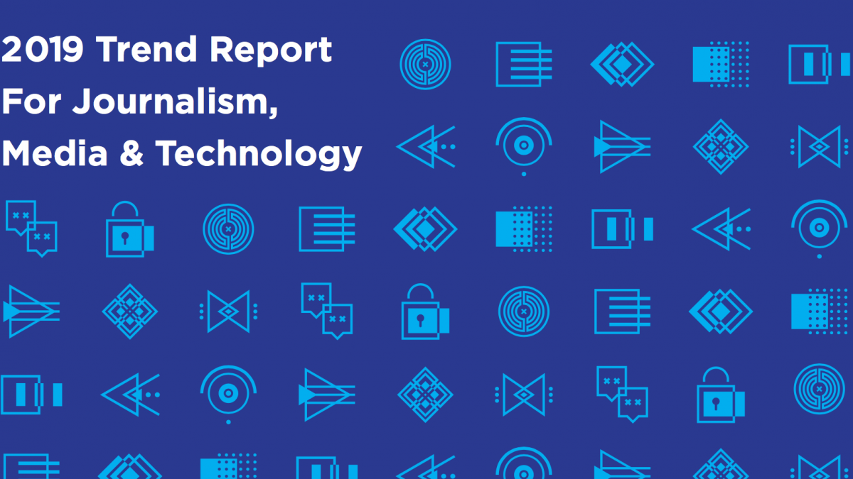 2019 Journalism, Media and Tech Trends – The Future Today